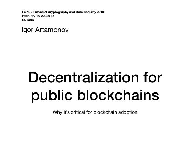 Decentralization for public blockchains Igor Artamonov FC'19 / Financial Cryptography and Data Security 2019 February 18–2...