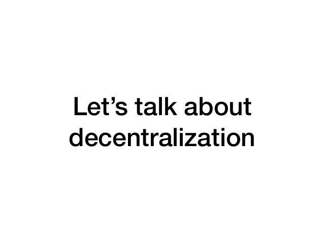 Let's talk about decentralization
