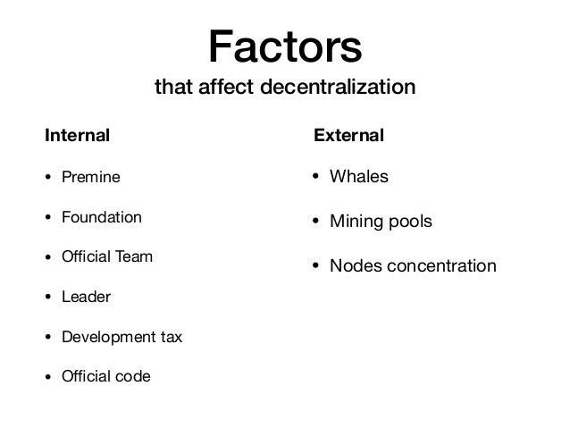 Factors that affect decentralization • Premine  • Foundation  • Official Team  • Leader  • Development tax  • Official code • ...