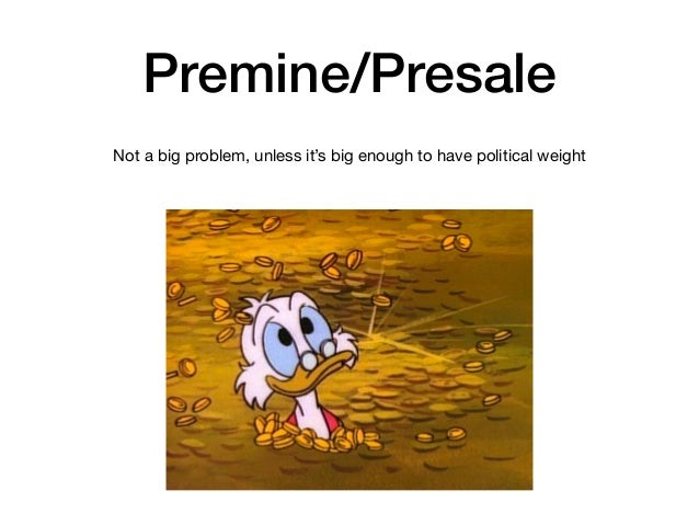 Premine/Presale Not a big problem, unless it's big enough to have political weight
