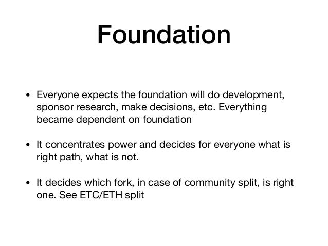 Foundation • Everyone expects the foundation will do development, sponsor research, make decisions, etc. Everything became...