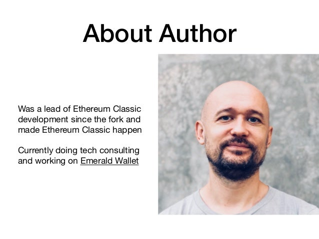 About Author Was a lead of Ethereum Classic development since the fork and made Ethereum Classic happen  Currently doing t...
