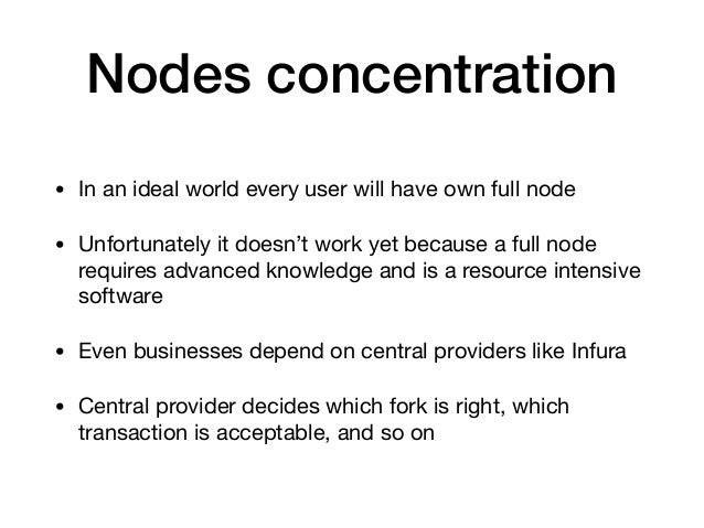 Nodes concentration • In an ideal world every user will have own full node  • Unfortunately it doesn't work yet because a ...