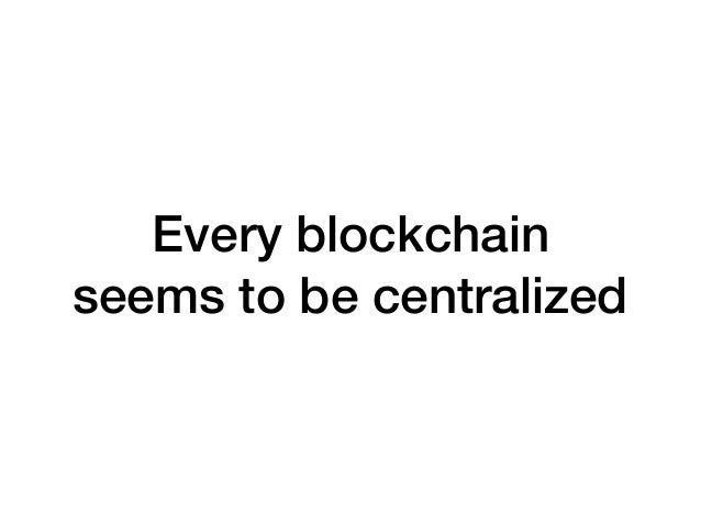 Every blockchain seems to be centralized