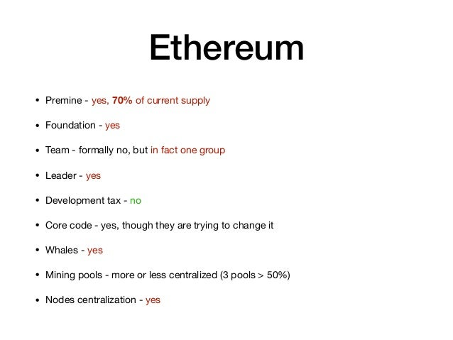 Ethereum • Premine - yes, 70% of current supply  • Foundation - yes  • Team - formally no, but in fact one group  • Leader...