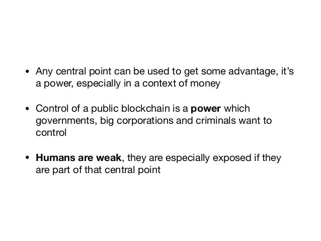 • Any central point can be used to get some advantage, it's a power, especially in a context of money  • Control of a publ...