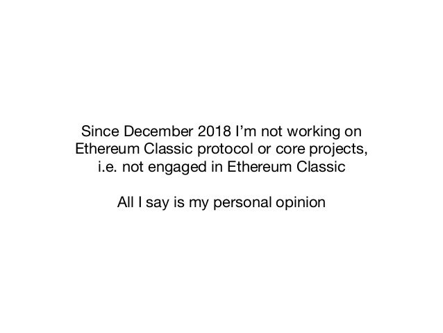 Since December 2018 I'm not working on Ethereum Classic protocol or core projects, i.e. not engaged in Ethereum Classic  A...