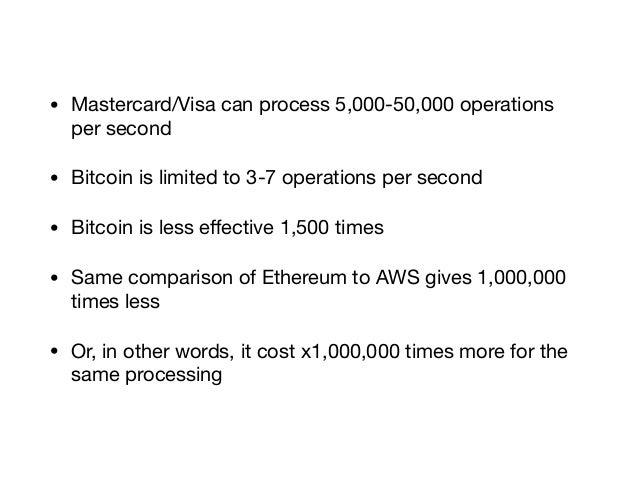 • Mastercard/Visa can process 5,000-50,000 operations per second  • Bitcoin is limited to 3-7 operations per second  • Bit...