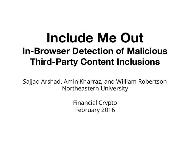 Include Me Out In-Browser Detection of Malicious Third-Party Content Inclusions Sajjad Arshad, Amin Kharraz, and William R...