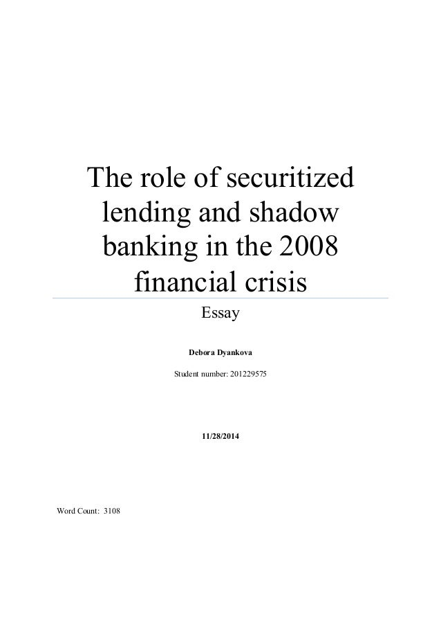 the role of securitized lending and shadow banking in the financ  the role of securitized lending and shadow banking in the 2008 financial crisis essay debora dyankova