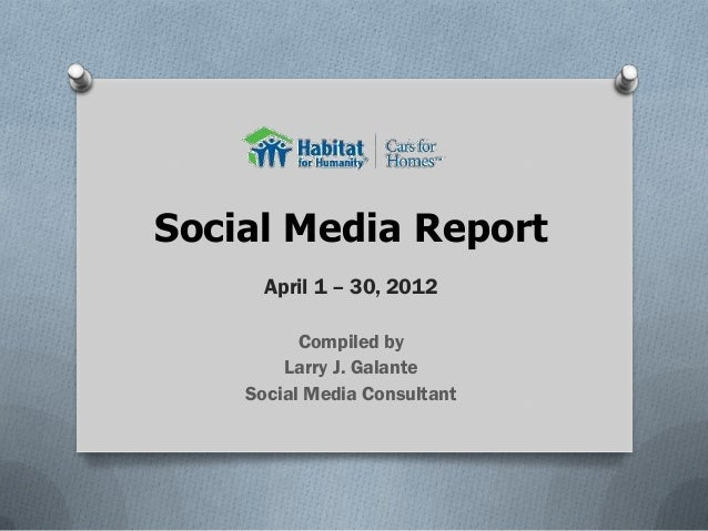 Social Media Report April 1 – 30, 2012 Compiled by Larry J. Galante Social Media Consultant