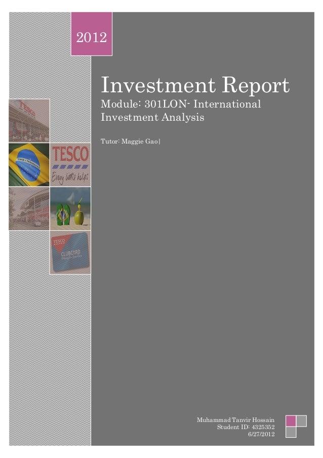 Investment Report Module: 301LON- International Investment Analysis Tutor: Maggie Gao| 2012 Muhammad Tanvir Hossain Studen...
