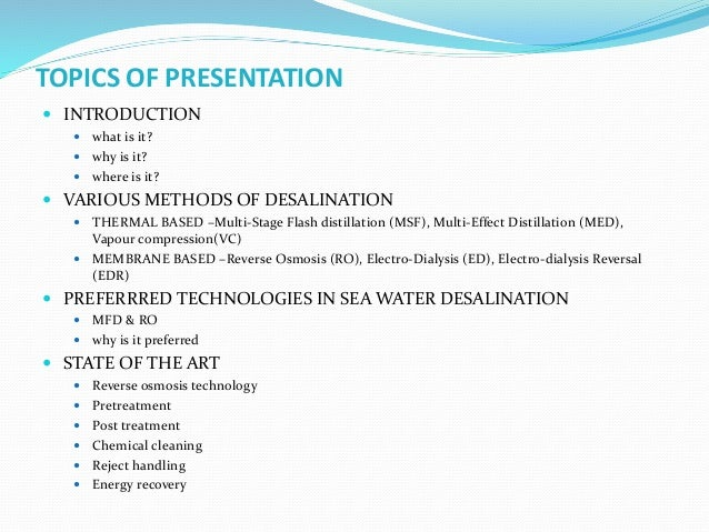 TOPICS OF PRESENTATION  INTRODUCTION  what is it?  why is it?  where is it?  VARIOUS METHODS OF DESALINATION  THERMA...