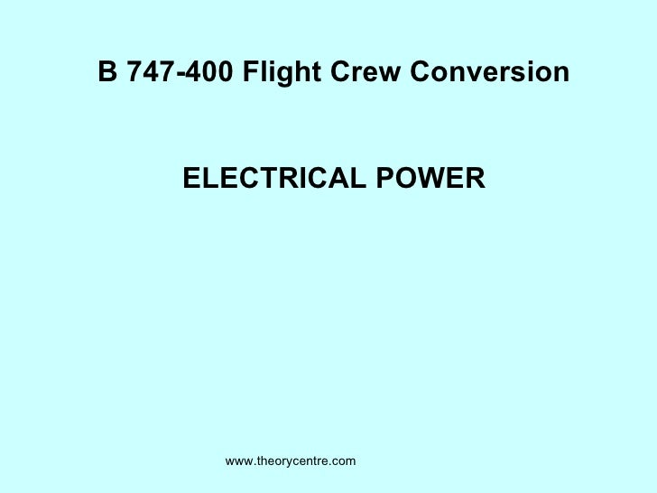 B 747-400 Flight Crew Conversion ELECTRICAL POWER www.theorycentre.com