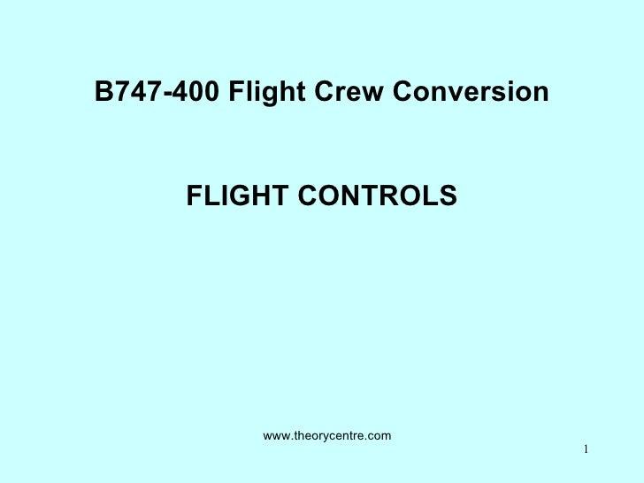 B747-400 Flight Crew Conversion FLIGHT CONTROLS www.theorycentre.com