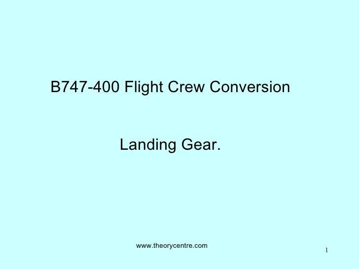 B747-400 Flight Crew Conversion Landing Gear. www.theorycentre.com