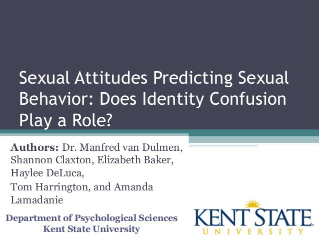 Sexual Attitudes Predicting Sexual Behavior: Does Identity Confusion Play a Role? Authors: Dr. Manfred van Dulmen, Shannon...