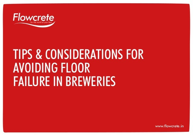 TIPS & CONSIDERATIONS FOR AVOIDING FLOOR FAILURE IN BREWERIES www.flowcrete.in