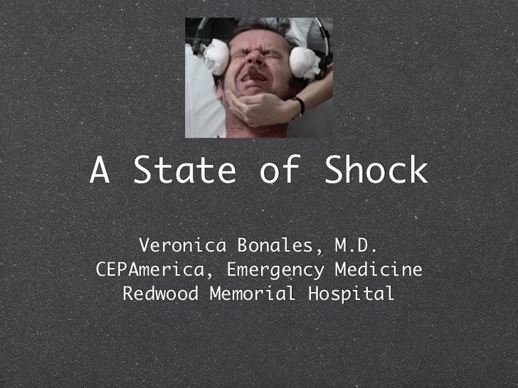 A State of Shock     Veronica Bonales, M.D.CEPAmerica, Emergency Medicine   Redwood Memorial Hospital
