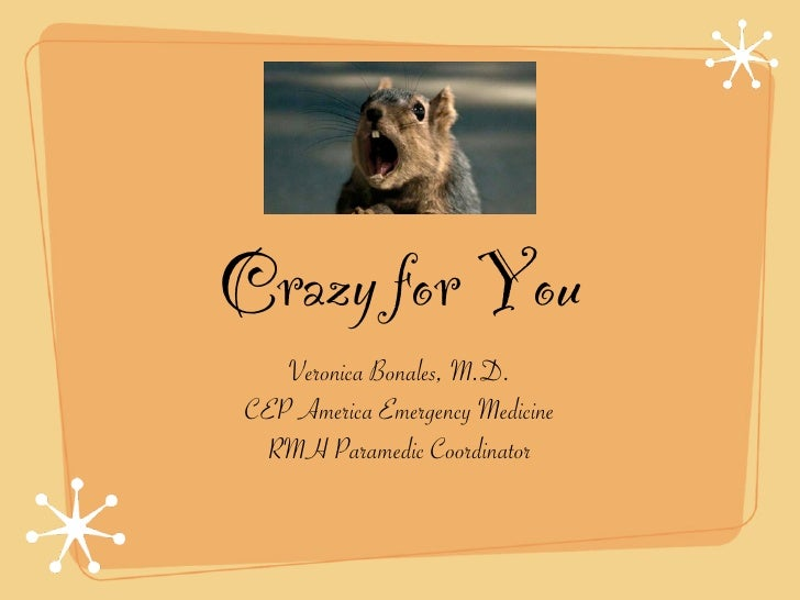 Crazy for You   Veronica Bonales, M.D.CEP America Emergency Medicine RMH Paramedic Coordinator