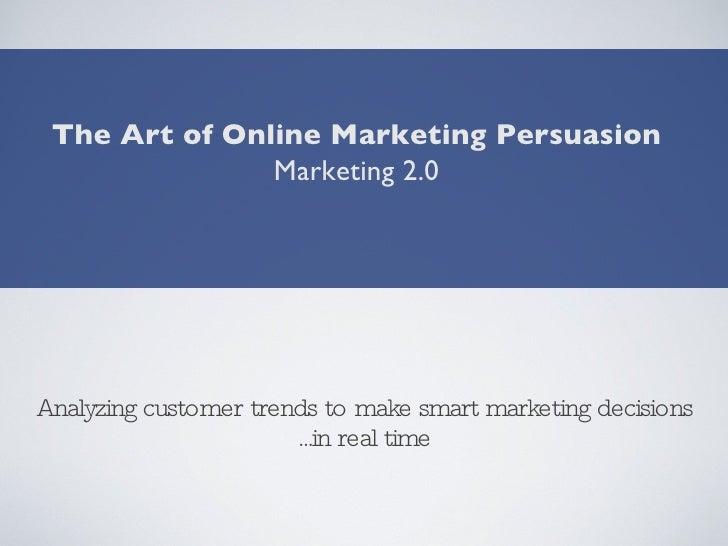 <ul><li>Analyzing customer trends to make smart marketing decisions </li></ul><ul><li>...in real time </li></ul>The Art of...