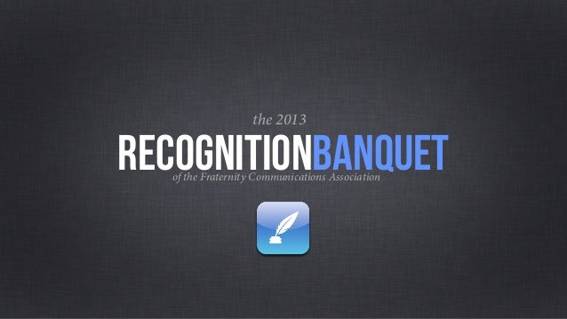 of the Fraternity Communications Associationrecognitionbanquetthe 2013