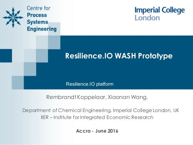 Resilience.IO WASH Prototype Rembrandt Koppelaar, Xiaonan Wang, Department of Chemical Engineering, Imperial College Londo...