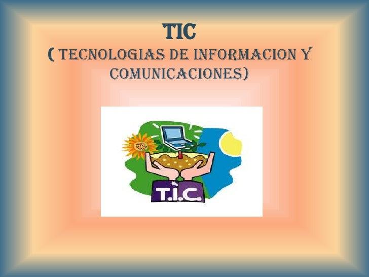 TIC ( TECNOLOGIAS DE INFORMACION Y        COMUNICACIONES)