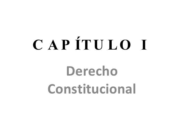 CAPÍTULO I Derecho Constitucional