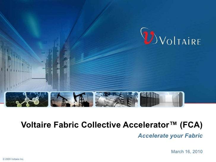 Voltaire Fabric Collective Accelerator ™ (FCA) Accelerate your Fabric