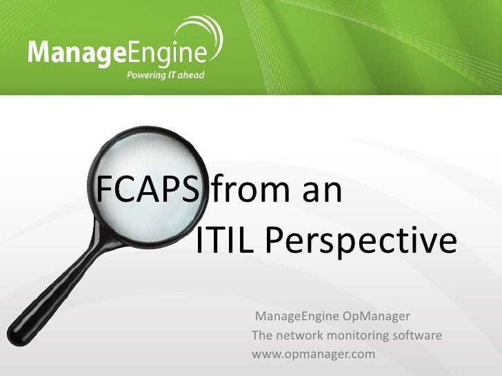 FCAPS from an   ITIL Perspective <ul><li>ManageEngine OpManager </li></ul><ul><li>The network monitoring software </li><...