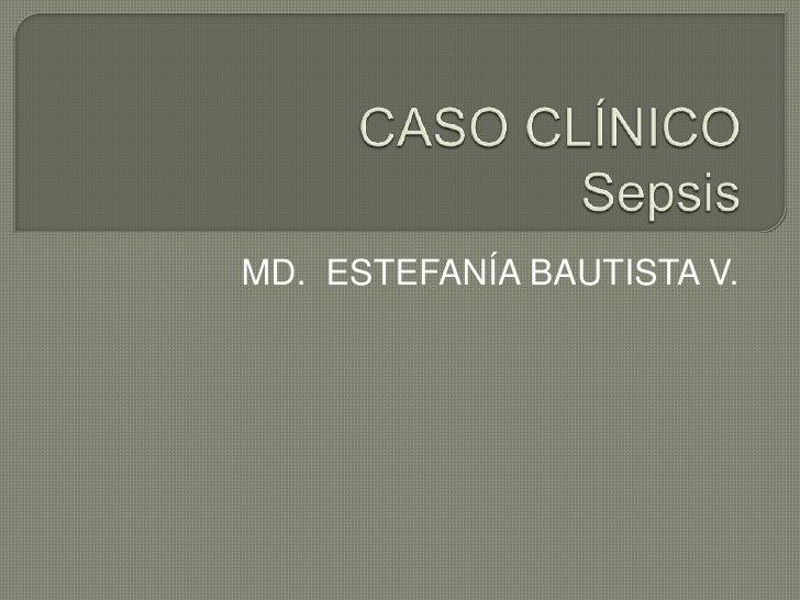 CASO CLÍNICOSepsis<br />MD.  ESTEFANÍA BAUTISTA V.<br />