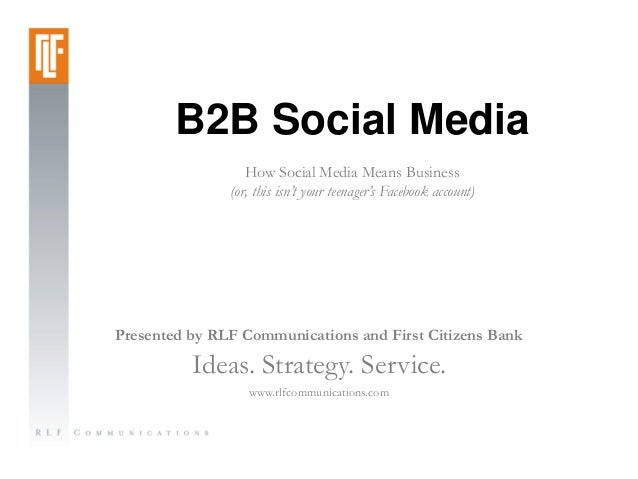 B2B Social Media                  How Social Media Means Business               (or, this isn't your teenager's Facebook a...