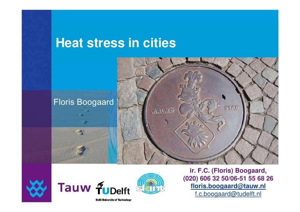 Heat stress in cities                          ir. F.C. (Floris) Boogaard,                        (020) 606 32 50/06-51 55...