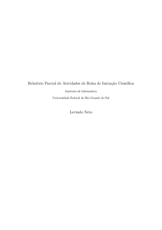Relat´orio Parcial de Atividades de Bolsa de Inicia¸c˜ao Cient´ıfica Instituto de Inform´atica Universidade Federal do Rio ...