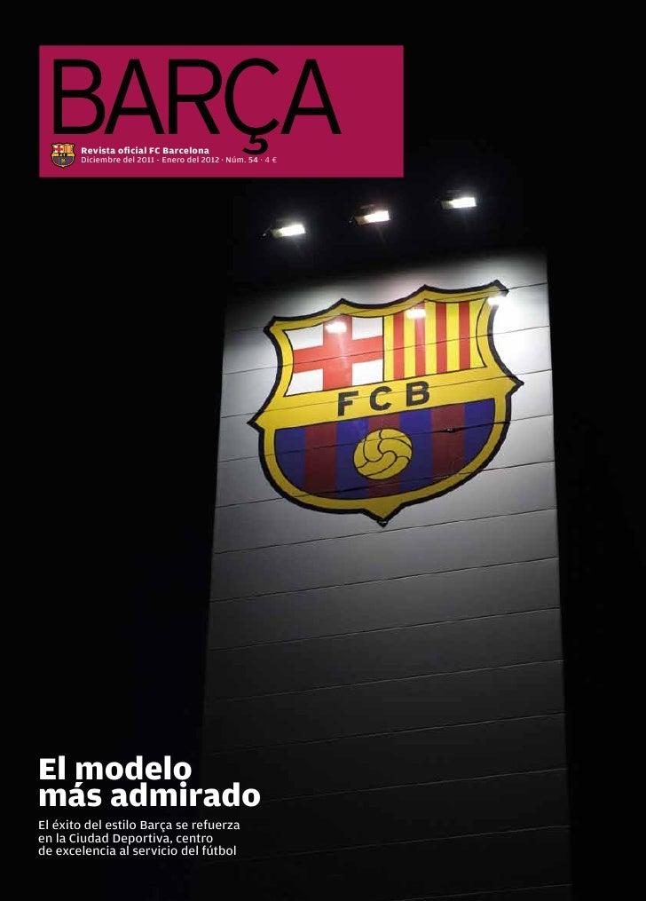 Revista oficial FC Barcelona       Diciembre del 2011 - Enero del 2012 · Núm. 54 · 4 €El modelomás admiradoEl éxito del es...