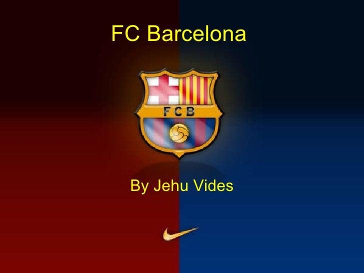 FC Barcelona   <ul><li>By Jehu Vides </li></ul>