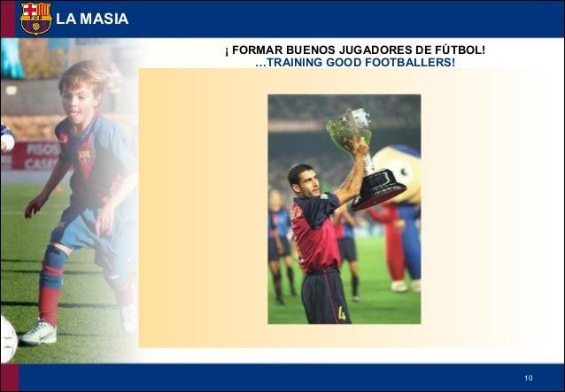 !10 LA MASIA ¡ FORMAR BUENOS JUGADORES DE FÚTBOL! …TRAINING GOOD FOOTBALLERS!