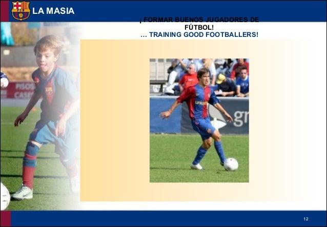 !12 LA MASIA ¡ FORMAR BUENOS JUGADORES DE FÚTBOL! … TRAINING GOOD FOOTBALLERS!