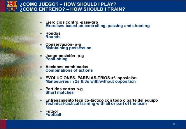 !27 ¿COMO JUEGO? – HOW SHOULD I PLAY? ¿COMO ENTRENO? – HOW SHOULD I TRAIN? ▪ Ejercicios control-pase-tiro Exercises based...