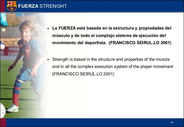 !95 FUERZA STRENGHT Strenght • Strenght direct to the resistence • Strenght direct to the velocity • Special strenght