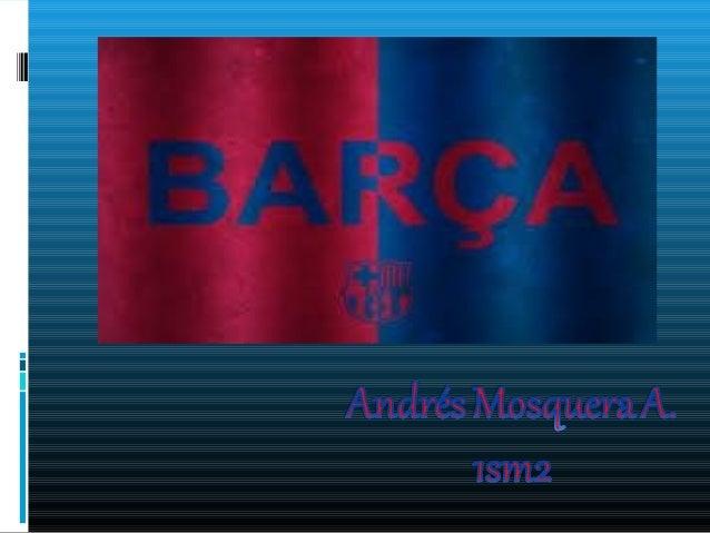 Historia  El Fútbol Club Barcelona fue  fundado el 29 de noviembre de 1899 por un grupo de doce aficionados al fútbol, co...