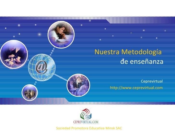 Nuestra Metodología  de enseñanza Ceprevirtual http://www.ceprevirtual.com