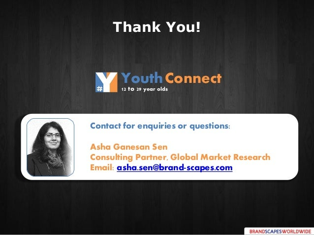 Contact for enquiries or questions: Asha Ganesan Sen Consulting Partner, Global Market Research Email: asha.sen@brand-scap...