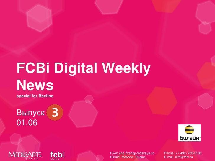 FCBi Digital WeeklyNewsspecial for BeelineВыпуск #301.06                      13/42 2nd Zvenigorodskaya st.   Phone (+7 49...