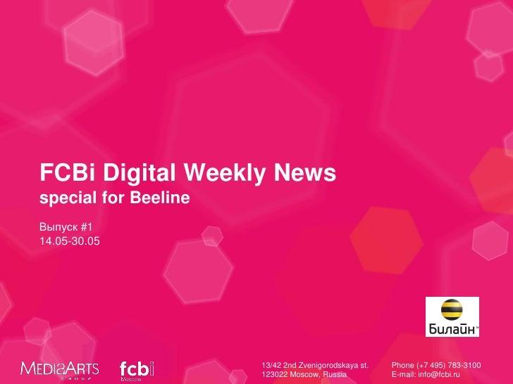 FCBi Digital Weekly Newsspecial for BeelineВыпуск #114.05-30.05                      13/42 2nd Zvenigorodskaya st.   Phone...