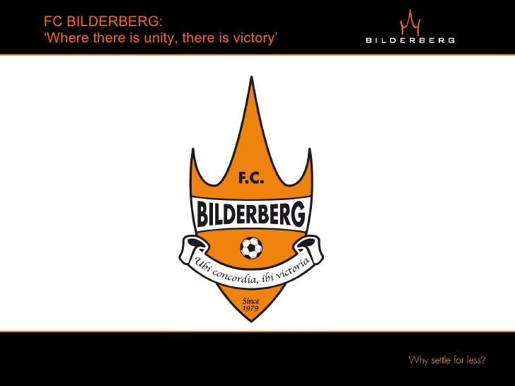 FC BILDERBERG:  'Where there is unity, there is victory'