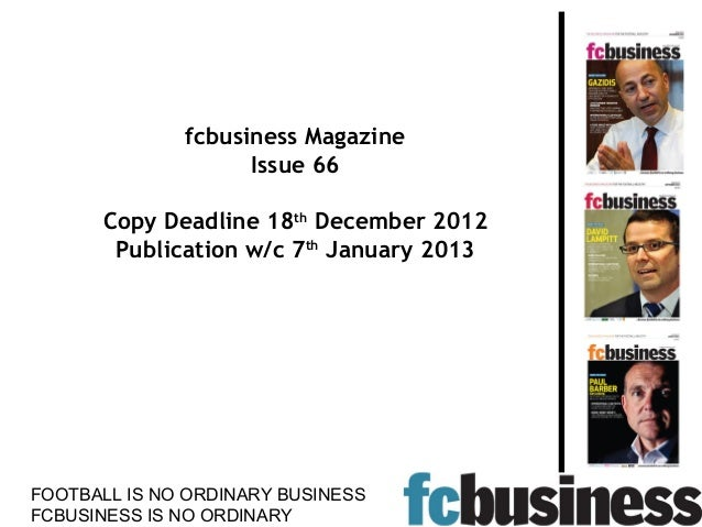 fcbusiness Magazine                    Issue 66      Copy Deadline 18th December 2012       Publication w/c 7th January 20...