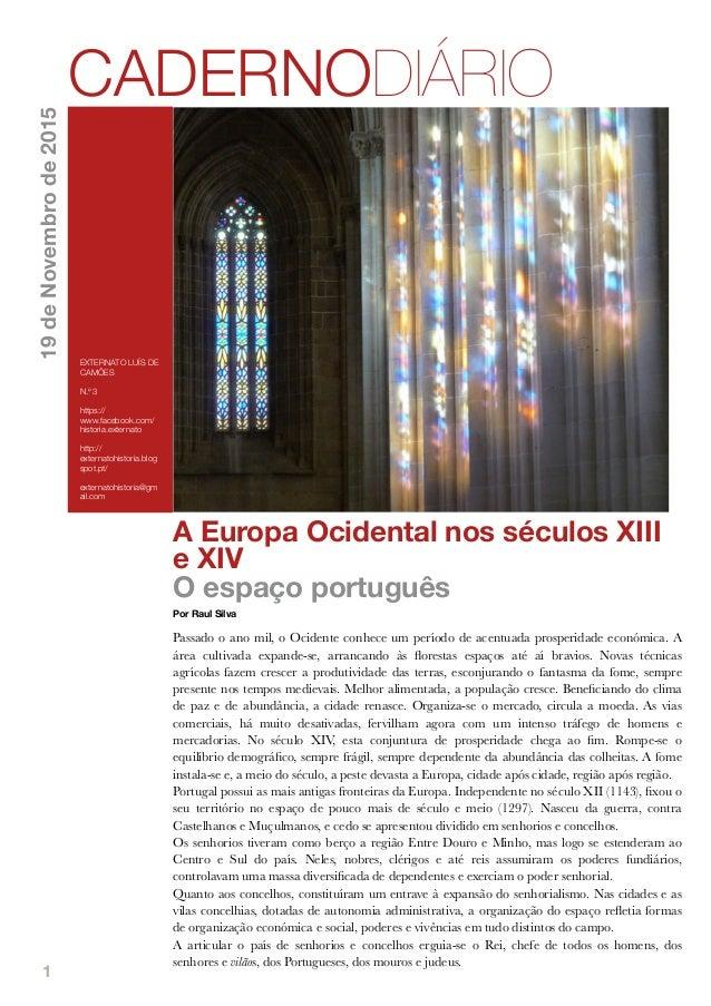 1 A Europa Ocidental nos séculos XIII e XIV O espaço português Por Raul Silva Passado o ano mil, o Ocidente conhece um per...