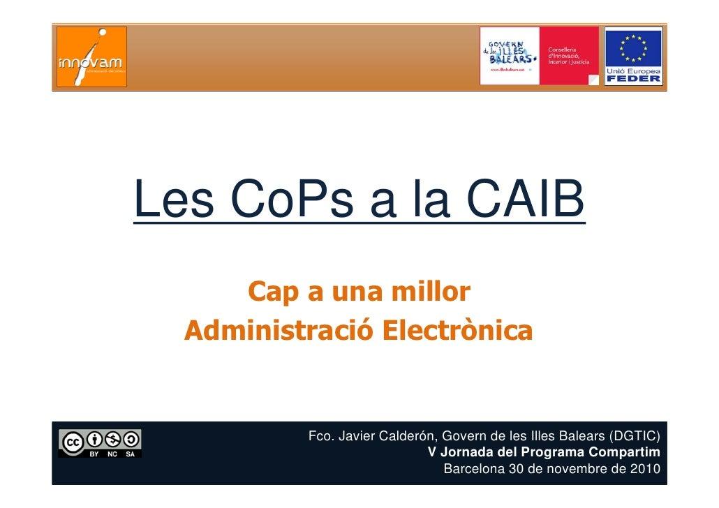 Les CoPs a la CAIB     Cap a una millor  Administració Electrònica          Fco. Javier Calderón, Govern de les Illes Bale...
